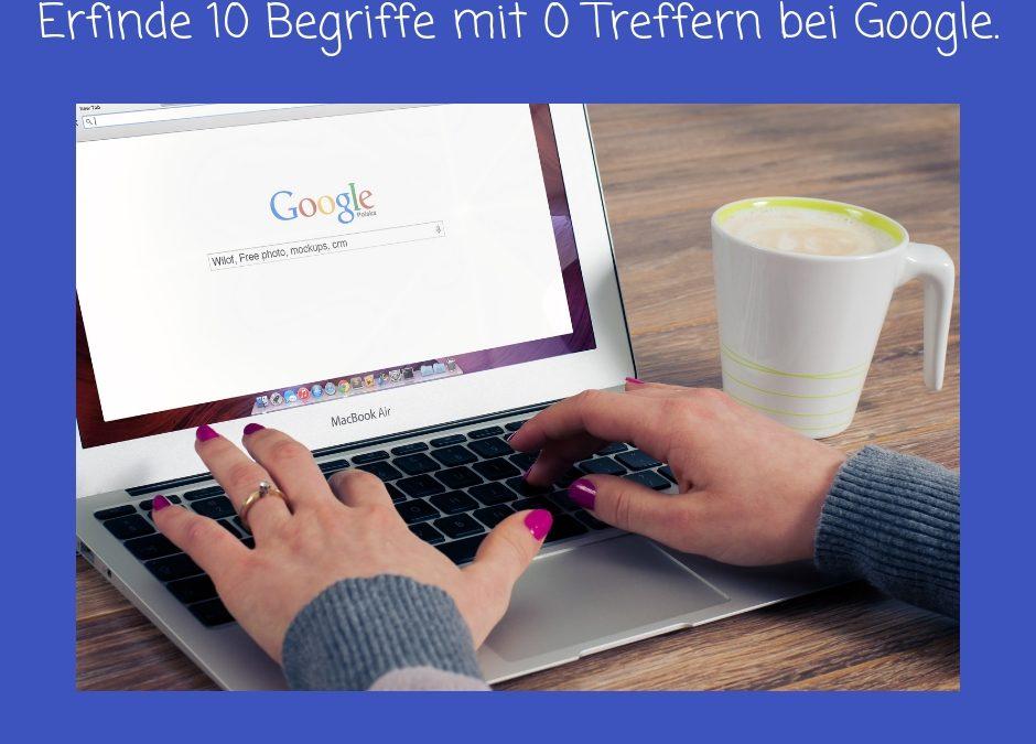 Tag 96 – Erfinde 10 Begriffe mit NULL Treffern bei Google